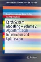 Earth System Modelling - Volume 2 - Algorithms, Code Infrastructure and Optimisation ebook by Luca Bonaventura, René Redler, Reinhard Budich