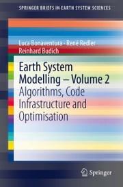 Earth System Modelling - Volume 2 - Algorithms, Code Infrastructure and Optimisation ebook by Luca Bonaventura,René Redler,Reinhard Budich
