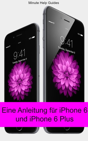 eine anleitung f r iphone 6 und iphone 6 plus ebook by minute help guides 1230000275394. Black Bedroom Furniture Sets. Home Design Ideas