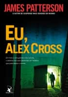 Eu, Alex Cross ebook by James Patterson