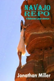 Navajo Repo - Rattlesnake Lawyer ebook by Jonathan Miller