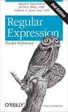 Regular Expression Pocket Reference - Regular Expressions for Perl, Ruby, PHP, Python, C, Java and .NET ebook by Tony Stubblebine