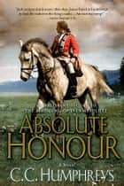 Absolute Honour - A Novel ebook by C.C. Humphreys