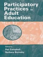 Participatory Practices in Adult Education ebook by Pat Campbell, Barbara Burnaby