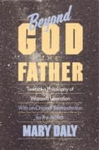 Beyond God the Father - Toward a Philosophy of Women's Liberation ebook by Mary Daly