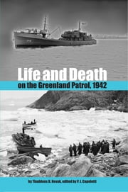Life and Death on the Greenland Patrol, 1942 ebook by Thaddeus D. Novak,P. J. Capelotti