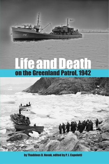 Life and Death on the Greenland Patrol, 1942 ebook by Thaddeus D. Novak