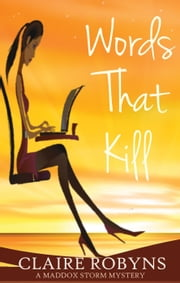 Words That Kill - A Maddox Storm Mystery, #3 ebook by Claire Robyns