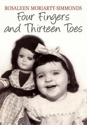 Four Fingers and Thirteen Toes ebook by Rosaleen Moriarty-Simmonds