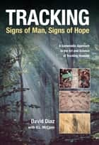 Tracking--Signs of Man, Signs of Hope - A Systematic Approach to the Art and Science of Tracking Humans ebook by David Diaz, V. L. Mccann