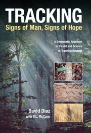 Tracking--Signs of Man, Signs of Hope - A Systematic Approach to the Art and Science of Tracking Humans ebook by David Diaz