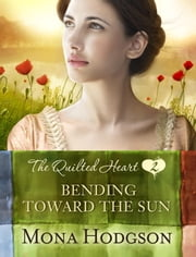 Bending Toward the Sun - The Quilted Heart Novella Two ebook by Mona Hodgson