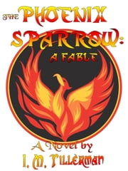 The Phoenix Sparrow - A Fable ebook by I.M. Tillerman
