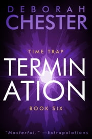 Termination - The Time Trap Series - Book Six ebook by Deborah Chester,Sean Dalton