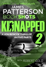 Kidnapped - Part 2 - BookShots ebook by James Patterson