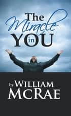The Miracle in You ebook by William McRae