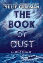 The Book of Dust: La Belle Sauvage (Book of Dust, Volume 1) ebook by Philip Pullman
