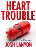 Heart Trouble ebook by Josh Lanyon