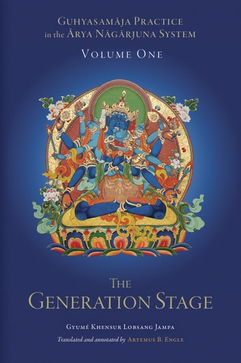 Guhyasamaja Practice in the Arya Nagarjuna System, Volume One - The Generation Stage ebook by Gyumé Khensur Lobsang Jampa