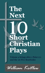The Next 10 Short Christian Plays ebook by William Kritlow