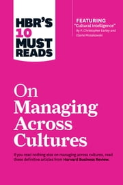 "HBR's 10 Must Reads on Managing Across Cultures (with featured article ""Cultural Intelligence"" by P. Christopher Earley and Elaine Mosakowski) ebook by Harvard Business Review, Jeanne Brett, Yves L. Doz,..."