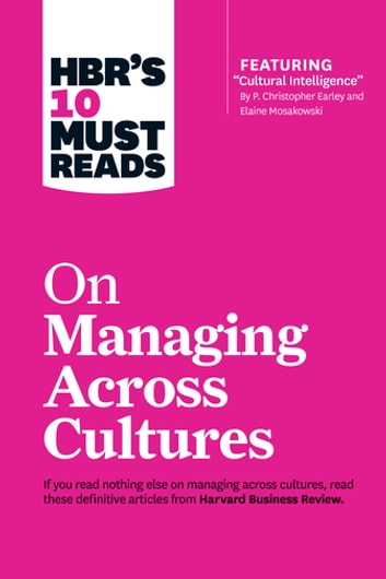 "HBR's 10 Must Reads on Managing Across Cultures (with featured article ""Cultural Intelligence"" by P. Christopher Earley and Elaine Mosakowski) ebook by Harvard Business Review,Jeanne Brett,Yves L. Doz,Erin Meyer,Hal Gregersen"