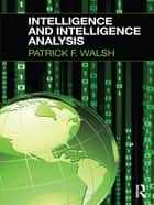 Intelligence and Intelligence Analysis ekitaplar by Patrick F. Walsh