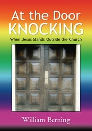 At the Door Knocking - When Jesus Stands Outside the Church ebook by William Berning