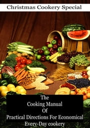 The Cooking Manual Of Practical Directions For Economical Every-Day cookery ebook by Juliet Corson