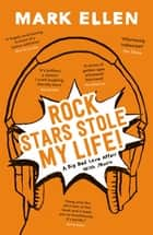 Rock Stars Stole my Life! - A Big Bad Love Affair with Music ebook by Mark Ellen