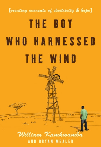 The Boy Who Harnessed the Wind eBook por William Kamkwamba ...