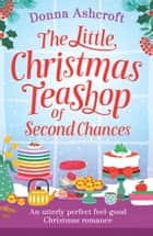 The Little Christmas Teashop of Second Chances - The perfect feel good Christmas romance eBook by Donna Ashcroft