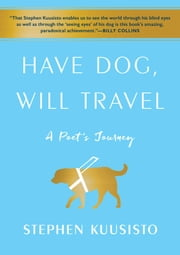 Have Dog, Will Travel - A Poet's Journey ebook by Stephen Kuusisto