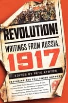 Revolution!: Writings from Russia: 1917 ebook by Pete Ayrton