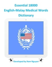 Essential 18000 English-Malay Medical Words Dictionary ebook by Nam Nguyen