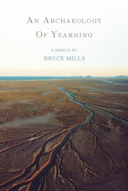 An Archaeology of Yearning ebook by Bruce Mills