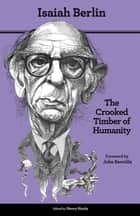 The Crooked Timber of Humanity - Chapters in the History of Ideas, Second Edition ebook by Isaiah Berlin, Henry Hardy, John Banville