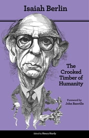 The Crooked Timber of Humanity - Chapters in the History of Ideas ebook by Isaiah Berlin,Henry Hardy,John Banville