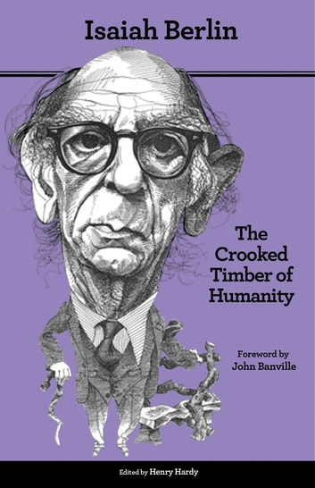 The Crooked Timber of Humanity - Chapters in the History of Ideas, Second Edition ebook by Isaiah Berlin