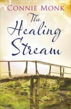 The Healing Stream eBook by Connie Monk