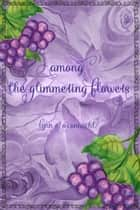 Among the Glimmering Flowers ebook by Lynn E. O'Connacht