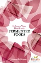 Enhance Your Health with Fermented Foods ebook by Warren Jefferson