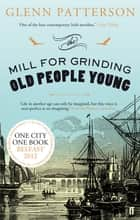 The Mill for Grinding Old People Young ebook by Glenn Patterson
