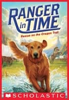 Rescue on the Oregon Trail (Ranger in Time #1) ebook by Kate Messner, Kelley McMorris