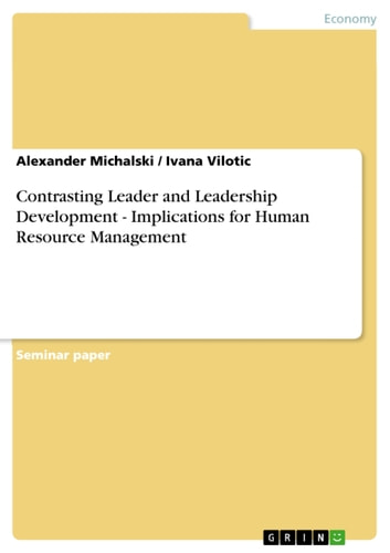 Contrasting Leader and Leadership Development - Implications for Human Resource Management ebook by Alexander Michalski,Ivana Vilotic
