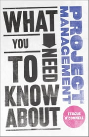What You Need to Know about Project Management ebook by Fergus O'Connell