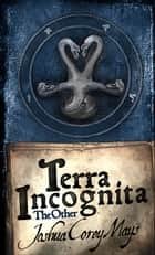 Terra Incognita: The Other ebook by J Mays