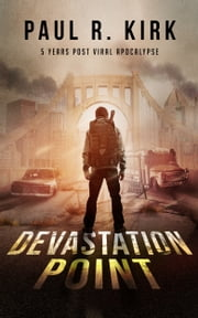 Devastation Point -5 Years Post Viral Apocalypse ebook by Paul Kirk