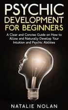 Psychic: Psychic Development for Beginners ebook by Natalie Nolan