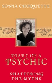 Diary of a Psychic ebook by Sonia Choquette, Ph.D.